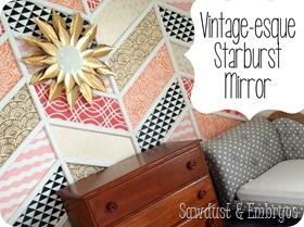 DIY Vintage-esque Starburst Mirror Tutorial (Sawdust & Embryos)