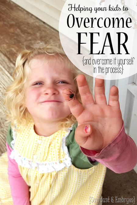 Helping kids (and ourselves) overcome a fear  {Sawdust and Embryos}