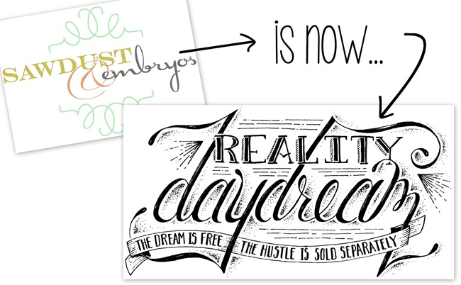 Sawdust and Embryos has REBRANDED to Reality Daydream!