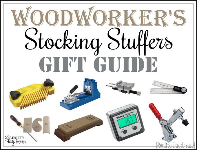 Guift Giude for the Woodworker in your life! BRILLIANT stocking stuffer ideas! {Reality Daydream}
