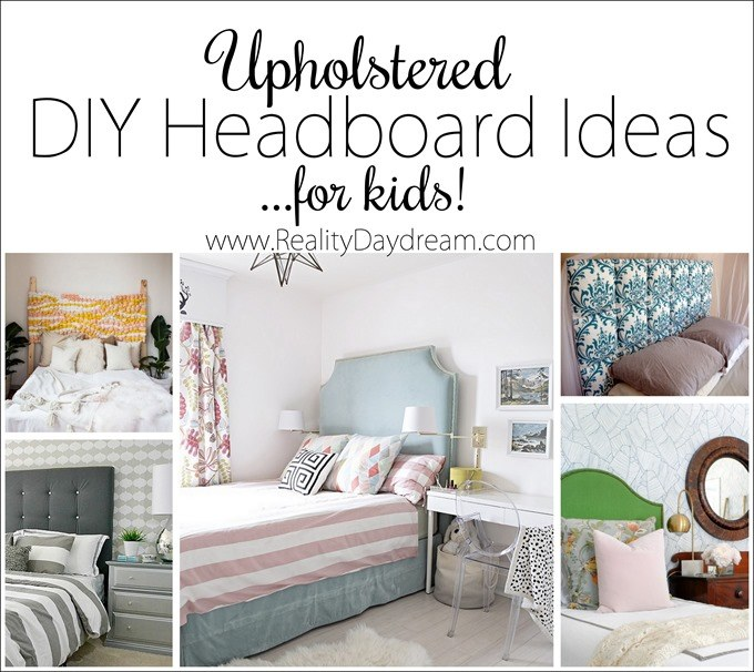 Upholstered Headboard for Kids - lots of DIY ideas! {Reality Daydream}